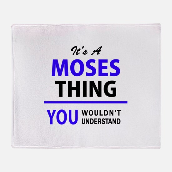 It's MOSES thing, you wouldn't under Throw Blanket