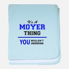 It's MOYER thing, you wouldn't unders baby blanket