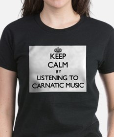 Keep calm by listening to CARNATIC MUSIC T-Shirt
