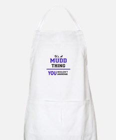 It's MUDD thing, you wouldn't understand Apron