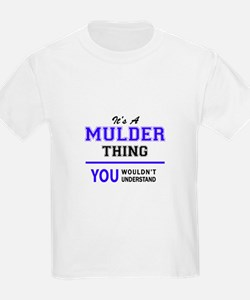 It's MULDER thing, you wouldn't understand T-Shirt