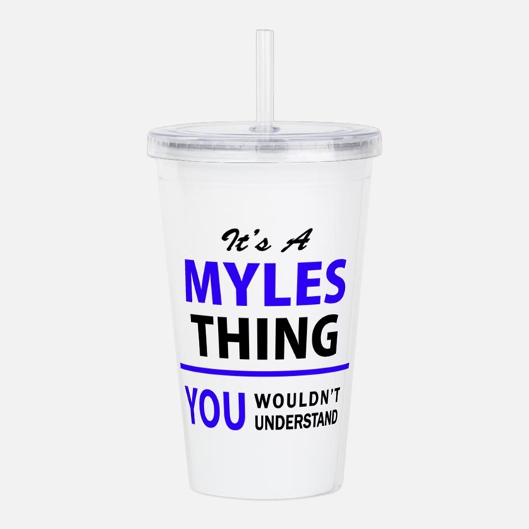 It's MYLES thing, you Acrylic Double-wall Tumbler