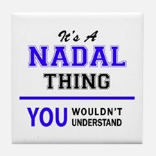 It's NADAL thing, you wouldn't unders Tile Coaster