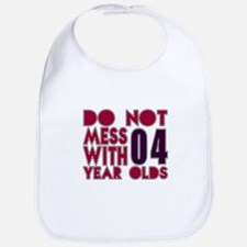 Don't Mess With 04 Year Olds Bib