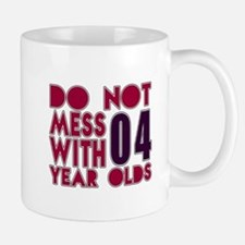 Don't Mess With 04 Year Olds Mug