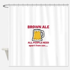 Brown Ale All People Need Apart fro Shower Curtain