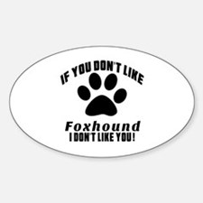 If You Don't Like Foxhound Dog Sticker (Oval)