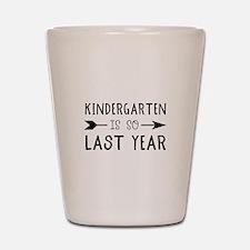 So Last Year - Kindergarten Shot Glass
