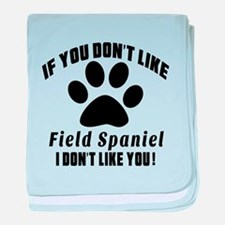 If You Don't Like Field Spaniel Dog baby blanket