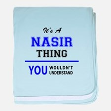 It's NASIR thing, you wouldn't unders baby blanket