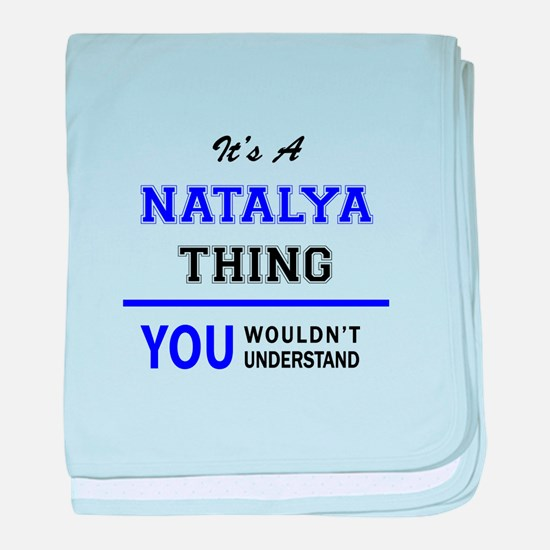It's NATALYA thing, you wouldn't unde baby blanket