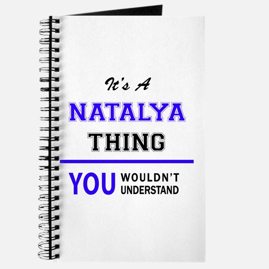 It's NATALYA thing, you wouldn't understan Journal
