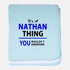 It's NATHAN thing, you wouldn't under baby blanket