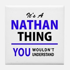 It's NATHAN thing, you wouldn't under Tile Coaster