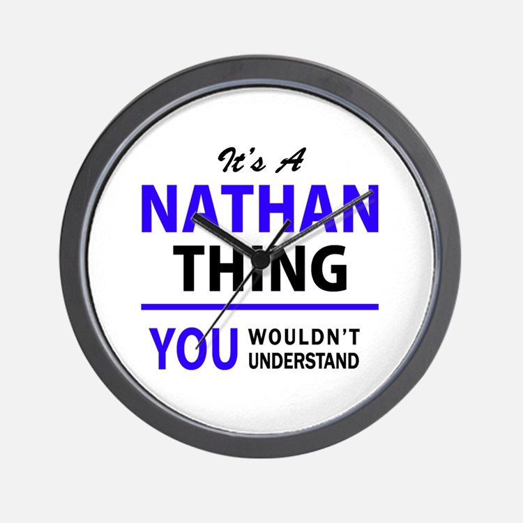 It's NATHAN thing, you wouldn't underst Wall Clock