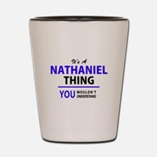 It's NATHANIEL thing, you wouldn't unde Shot Glass