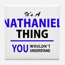 It's NATHANIEL thing, you wouldn't un Tile Coaster