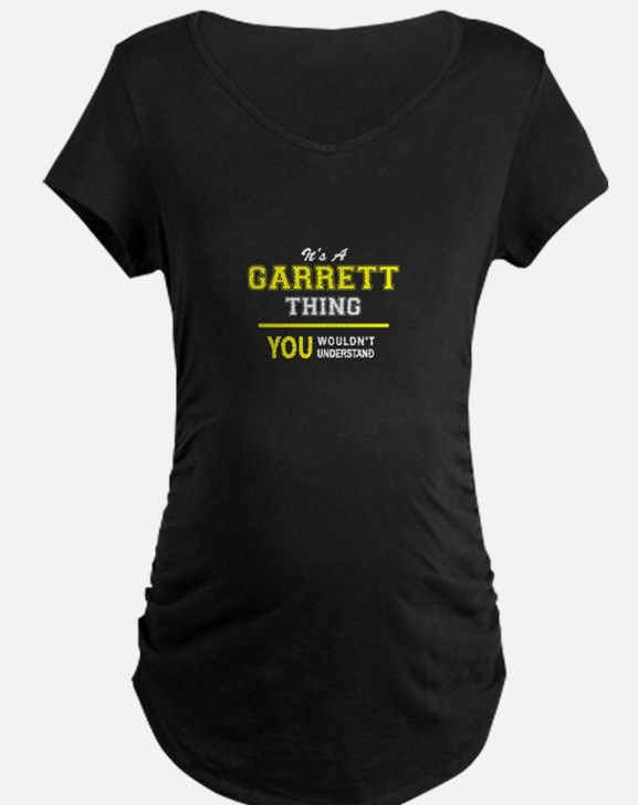 GARRETT thing, you wouldn't unde Maternity T-Shirt
