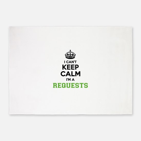 Requests I cant keeep calm 5'x7'Area Rug