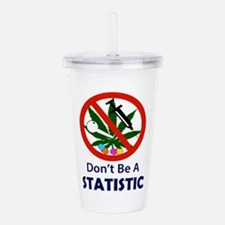 Dont Be A Statistic Acrylic Double-wall Tumbler