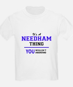 It's NEEDHAM thing, you wouldn't understan T-Shirt
