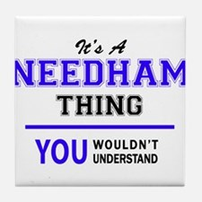 It's NEEDHAM thing, you wouldn't unde Tile Coaster
