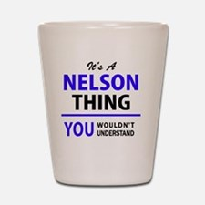 It's NELSON thing, you wouldn't underst Shot Glass