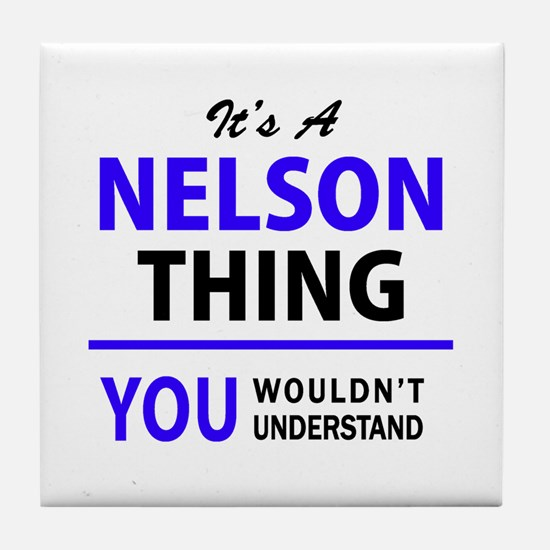 It's NELSON thing, you wouldn't under Tile Coaster