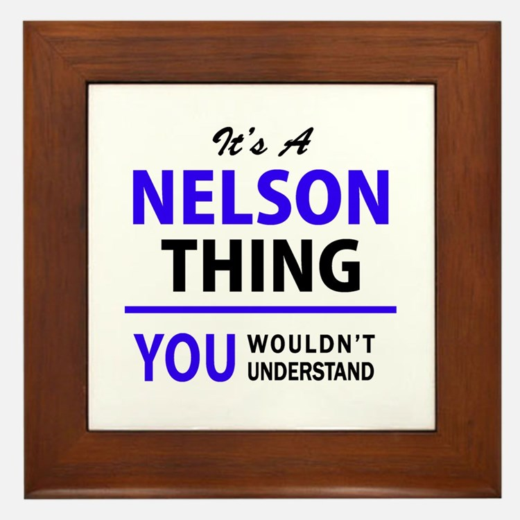 It's NELSON thing, you wouldn't unders Framed Tile
