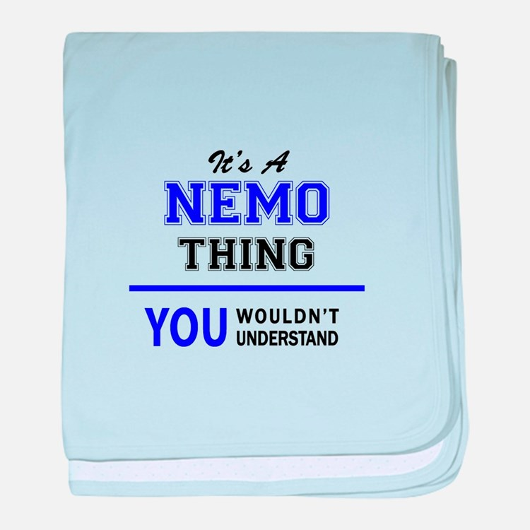 It's NEMO thing, you wouldn't underst baby blanket