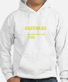 GREENLEE thing, you wouldn't und Hoodie