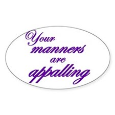 Your Manners Are Appalling Oval Decal