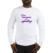 Your Manners Are Appalling Long Sleeve T-Shirt