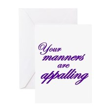 Your Manners Are Appalling Greeting Card