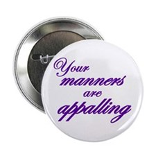 """Your Manners Are Appalling 2.25"""" Button (10 pack)"""