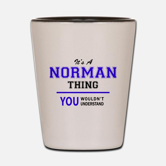 It's NORMAN thing, you wouldn't underst Shot Glass
