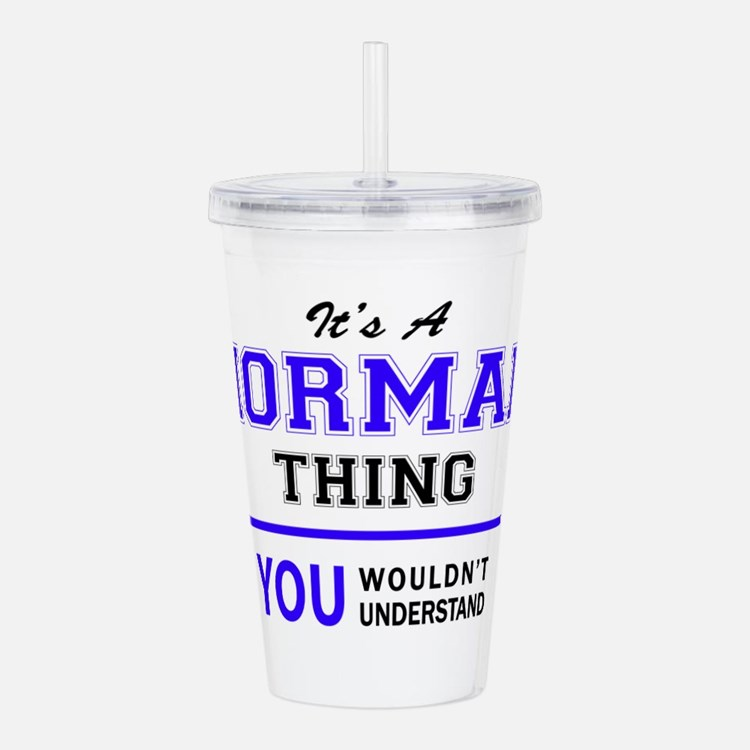 It's NORMAN thing, you Acrylic Double-wall Tumbler
