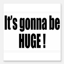 "It's gonna be huge ! Square Car Magnet 3"" x 3"""