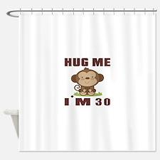 Hug Me I Am 30 Shower Curtain