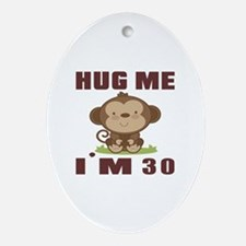 Hug Me I Am 30 Oval Ornament