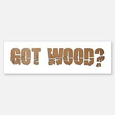 Got Wood? Bumper Bumper Bumper Sticker