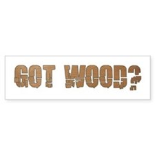 Got Wood? Bumper Bumper Sticker