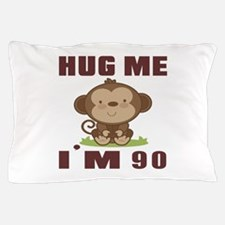 Hug Me I Am 90 Pillow Case