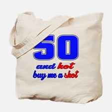 50 and hot buy me a shot Tote Bag