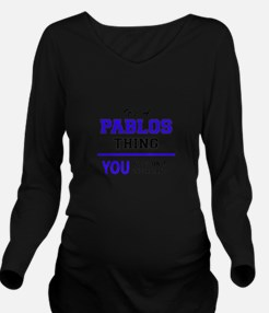 It's PABLOS thing, y Long Sleeve Maternity T-Shirt