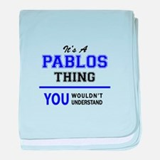 It's PABLOS thing, you wouldn't under baby blanket