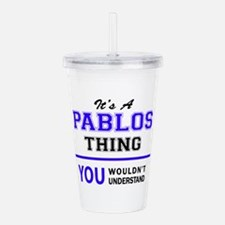 It's PABLOS thing, you Acrylic Double-wall Tumbler