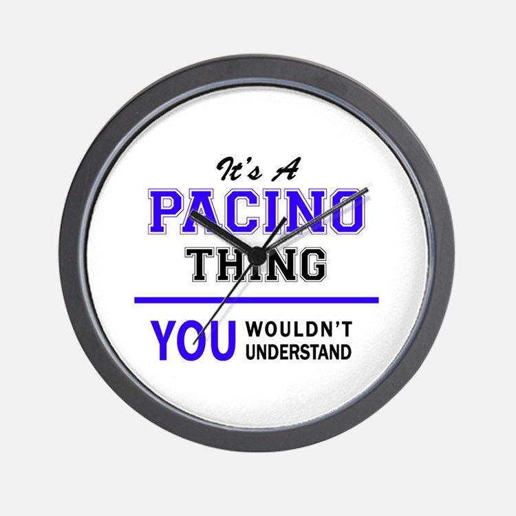 It's PACINO thing, you wouldn't underst Wall Clock