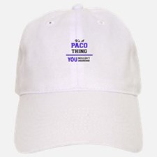 It's PACO thing, you wouldn't understand Baseball Baseball Cap