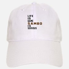 Life Is Game Sambo Is Serious Baseball Baseball Cap